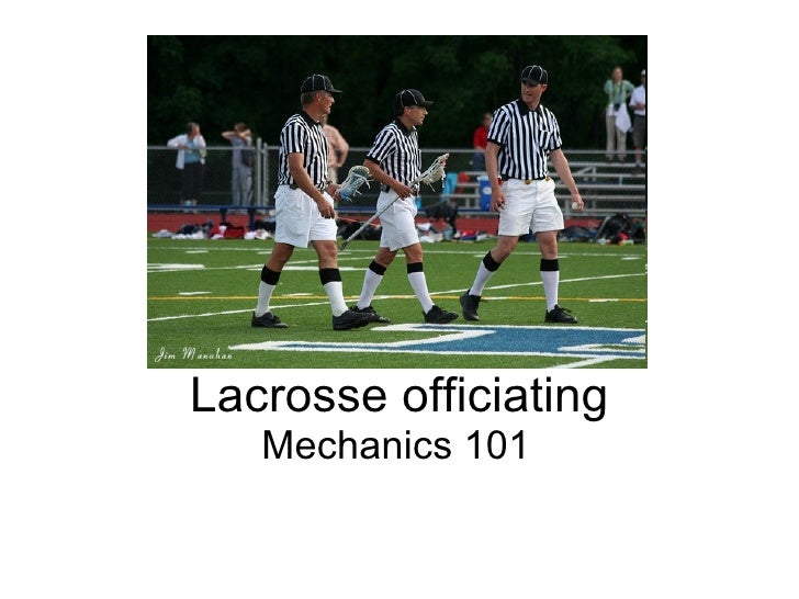 Lacrosse officiating Mechanics 101