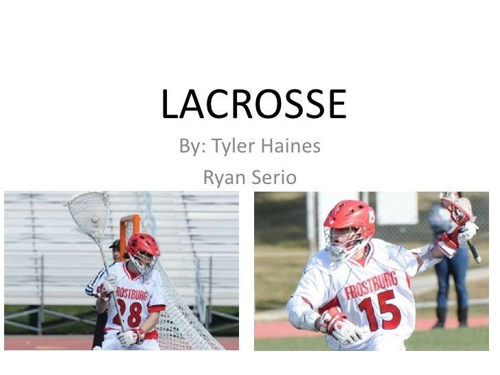 LACROSSEBy: Tyler Haines  Ryan Serio