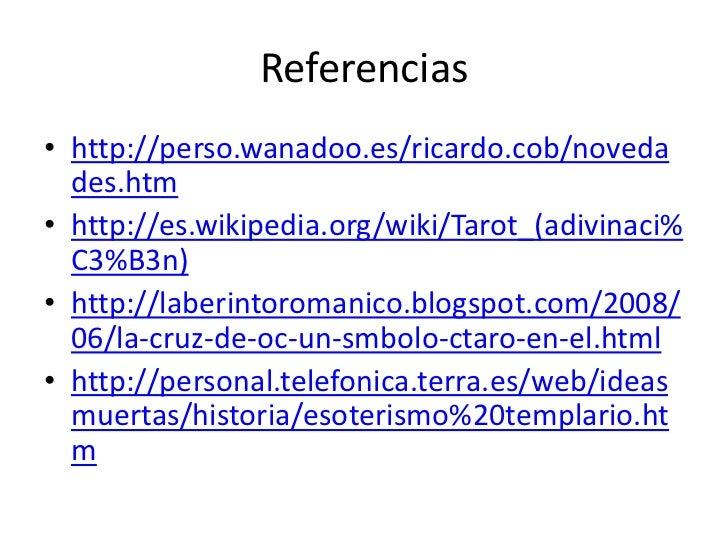 Referencias• http://perso.wanadoo.es/ricardo.cob/noveda  des.htm• http://es.wikipedia.org/wiki/Tarot_(adivinaci%  C3%B3n)•...