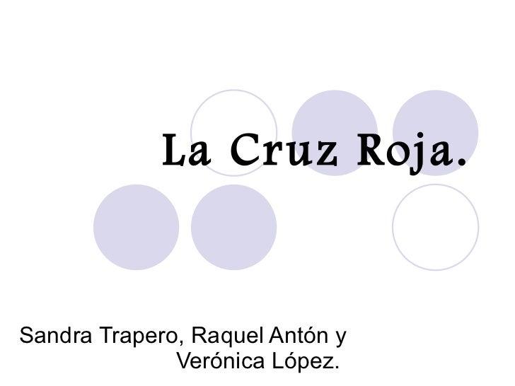 La Cruz Roja. Sandra Trapero, Raquel Antón y Verónica López.