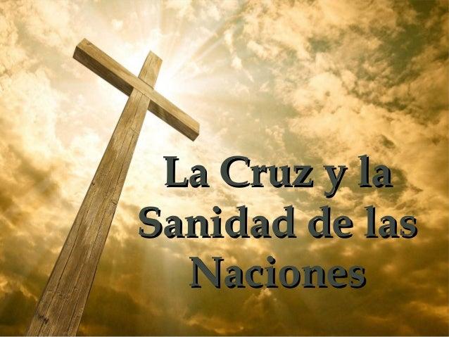 La Cruz y laLa Cruz y la Sanidad de lasSanidad de las NacionesNaciones
