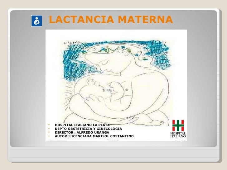 LACTANCIA MATERNA  <ul><li>HOSPITAL ITALIANO LA PLATA </li></ul><ul><li>DEPTO OBSTETRICIA Y GINECOLOGIA </li></ul><ul><li>...