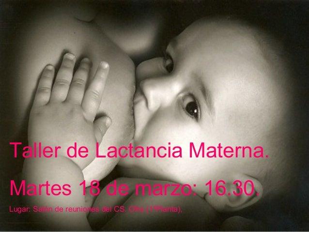 Taller de Lactancia Materna. Martes 18 de marzo: 16.30. Lugar: Salón de reuniones del CS. Ofra (1ªPlanta),