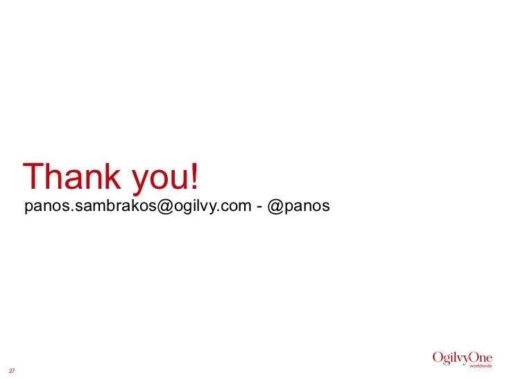 Thank you! panos.sambrakos@ogilvy.com - @panos