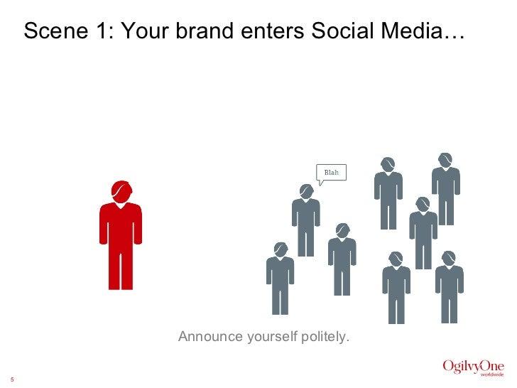 Scene 1: Your brand enters Social Media… Announce yourself politely.