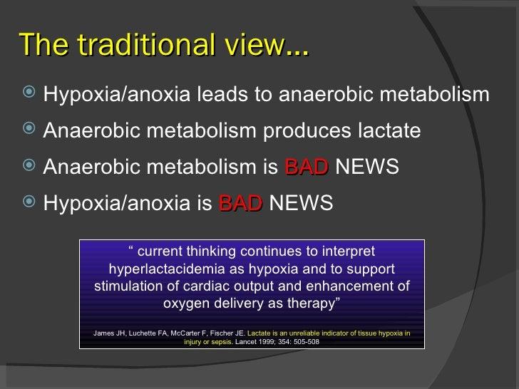 The traditional view… <ul><li>Hypoxia/anoxia leads to anaerobic metabolism </li></ul><ul><li>Anaerobic metabolism produces...