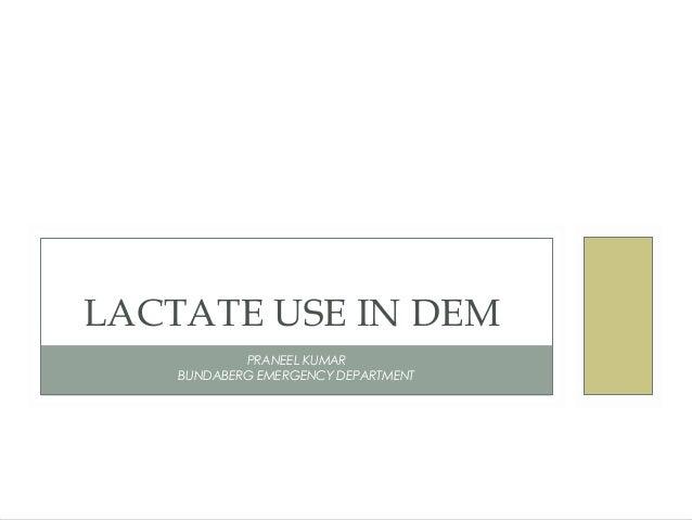 LACTATE USE IN DEM PRANEEL KUMAR BUNDABERG EMERGENCY DEPARTMENT