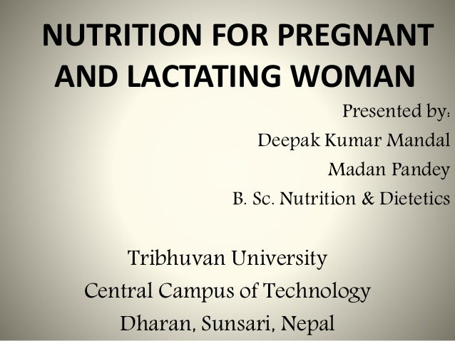 NUTRITION FOR PREGNANT AND LACTATING WOMAN Presented by: Deepak Kumar Mandal Madan Pandey B. Sc. Nutrition & Dietetics Tri...