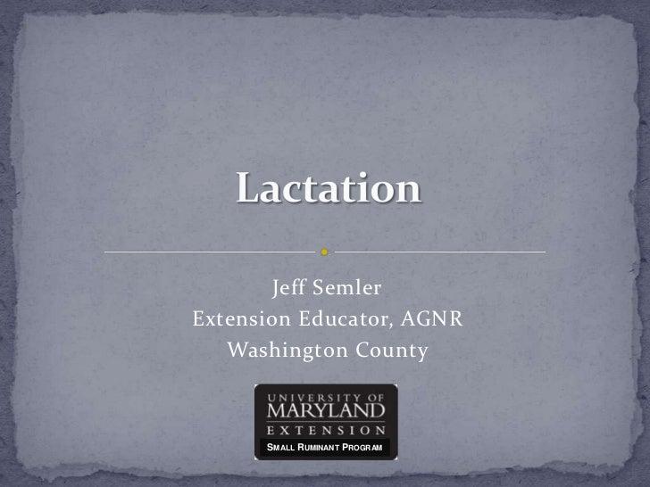 Lactation<br />Jeff Semler<br />Extension Educator, AGNR<br />Washington County<br />Small Ruminant Program<br />