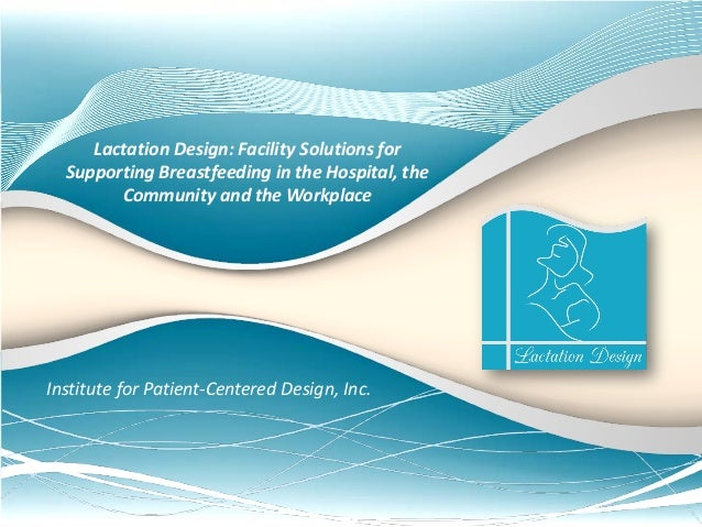 Lactation Design: Facility Solutions for Supporting Breastfeeding in the Hospital, the Community and the Workplace Institu...
