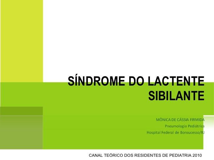 SÍNDROME DO LACTENTE SIBILANTE CANAL TEÓRICO DOS RESIDENTES DE PEDIATRIA 2010