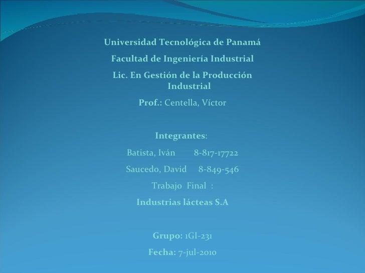 Universidad Tecnológica de Panamá Facultad de Ingeniería Industrial Lic. En Gestión de la Producción Industrial Prof.:  Ce...
