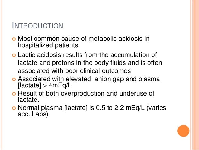 INTRODUCTION  Most common cause of metabolic acidosis in hospitalized patients.  Lactic acidosis results from the accumu...