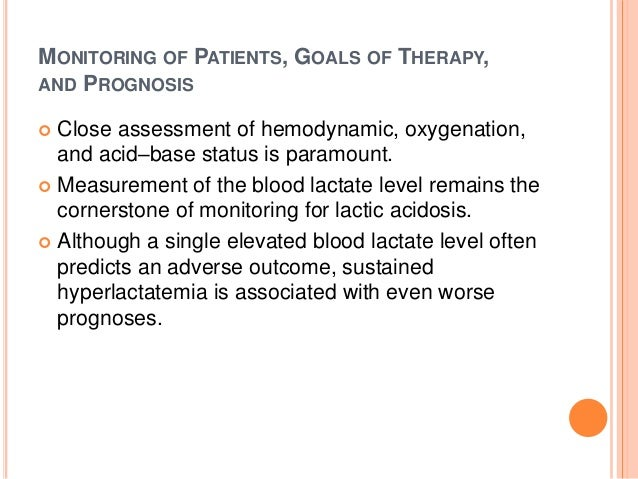  Changes in levels of blood lactate have been used to guide therapy.  Evidence that in seriously ill patients even lacta...