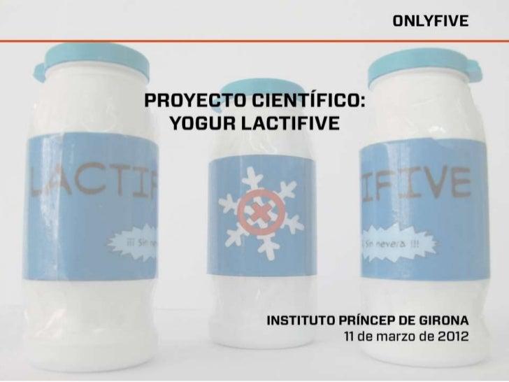 Príncep de Girona_Onlyfive. Proyecto cientíco: Yogur Lactifive