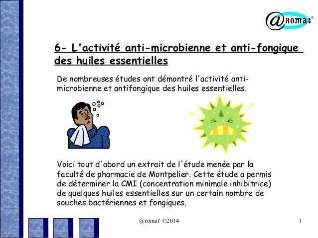 6- L'activité anti-microbienne et anti-fongique des huiles essentielles De nombreuses études ont démontré l'activité antim...