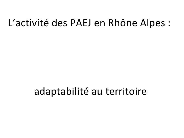L'activité des PAEJ en Rhône Alpes :  adaptabilité au territoire