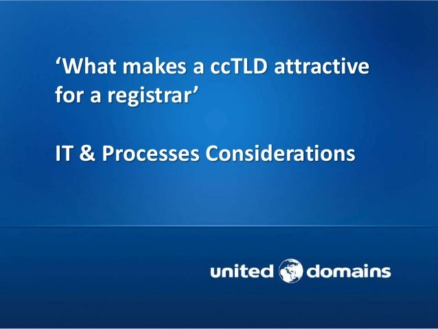 'What makes a ccTLD attractive for a registrar' IT & Processes Considerations