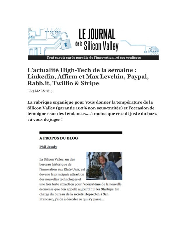 L'actualité High-Tech de la semaine :Linkedin, Affirm et Max Levchin, Paypal,Rabb.it, Twillio & StripeLE 3 MARS 2013La rub...