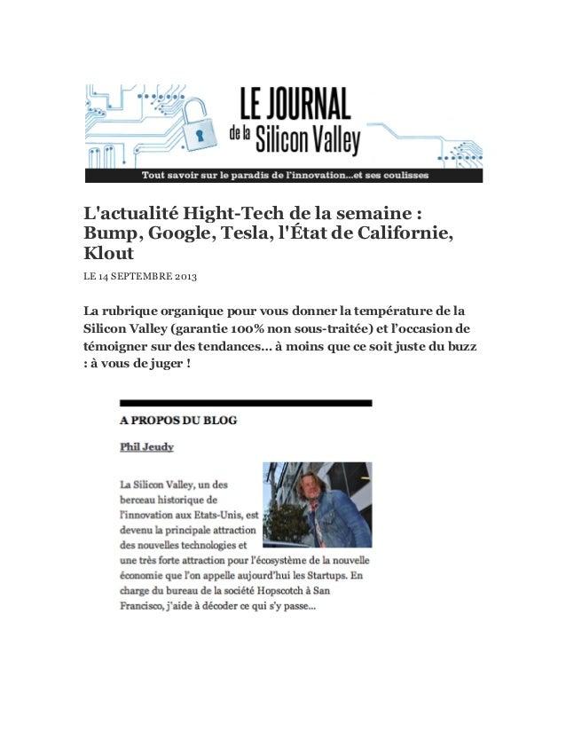 L'actualité Hight-Tech de la semaine : Bump, Google, Tesla, l'État de Californie, Klout LE 14 SEPTEMBRE 2013 La rubrique o...
