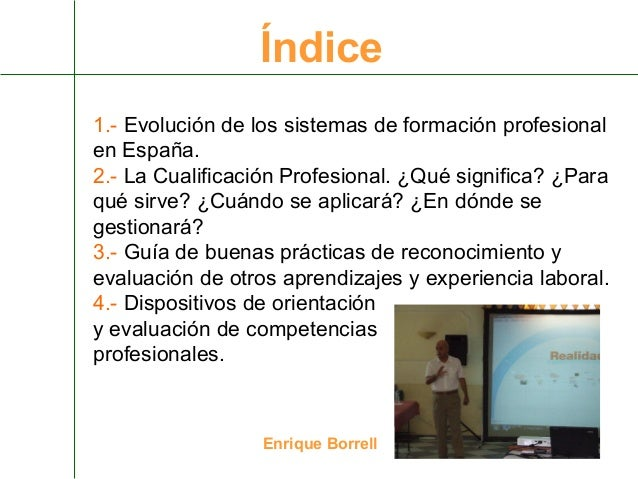 Índice 1.- Evolución de los sistemas de formación profesional en España. 2.- La Cualificación Profesional. ¿Qué significa?...