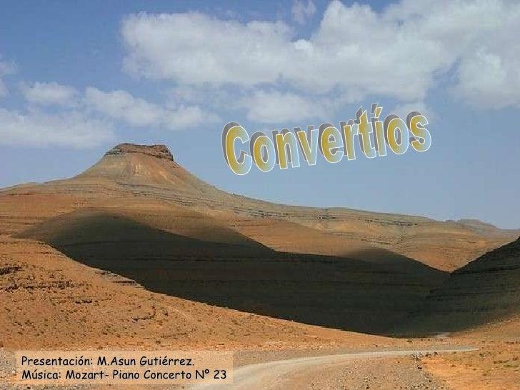 Convertíos Presentación: M.Asun Gutiérrez. Música: Mozart- Piano Concerto Nº 23