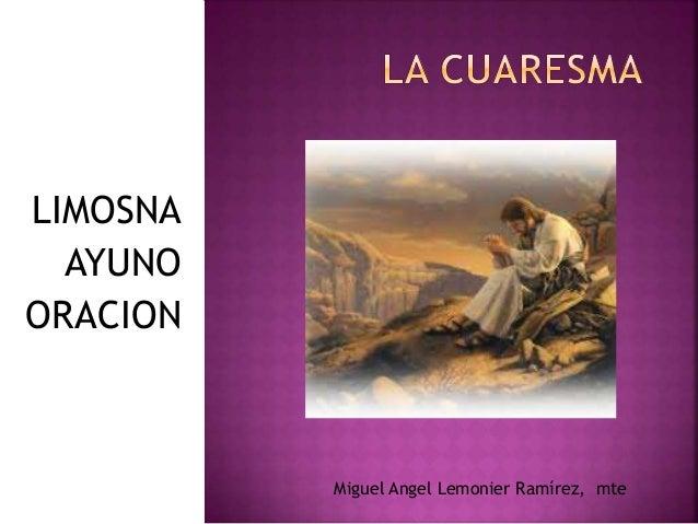 LIMOSNA AYUNO ORACION Miguel Angel Lemonier Ramírez, mte