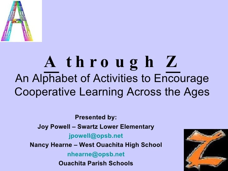 A th ro u g h Z An Alphabet of Activities to Encourage Cooperative Learning Across the Ages                  Presented by:...