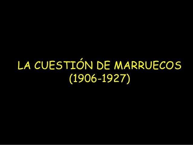 LA CUESTIÓN DE MARRUECOS        (1906-1927)