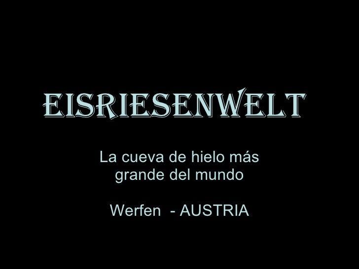 Eisriesenwelt   La cueva de hielo más grande del mundo Werfen  - AUSTRIA