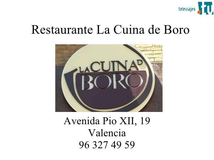 Restaurante La Cuina de Boro Avenida Pio XII, 19 Valencia 96 327 49 59