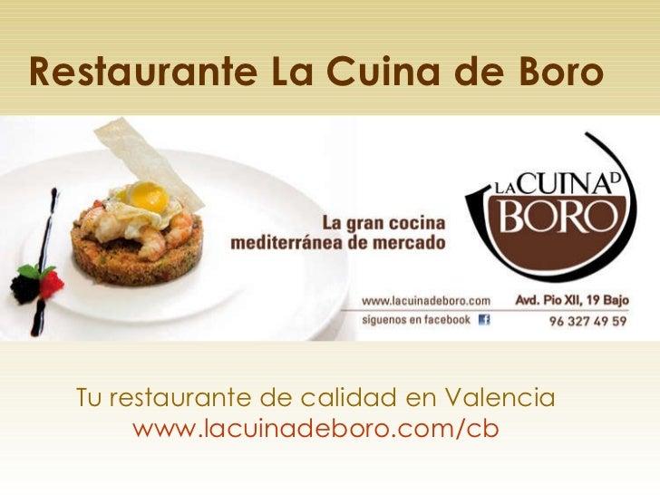 Restaurante La Cuina de Boro Tu restaurante de calidad en Valencia www.lacuinadeboro.com /cb