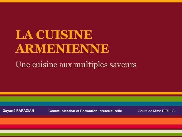 LA CUISINE      ARMENIENNE      Une cuisine aux multiples saveursGayané PAPAZIAN   Communication et Formation Interculture...