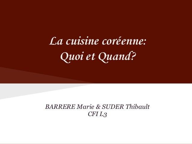 La cuisine coréenne:  Quoi et Quand?BARRERE Marie & SUDER Thibault          CFI L3