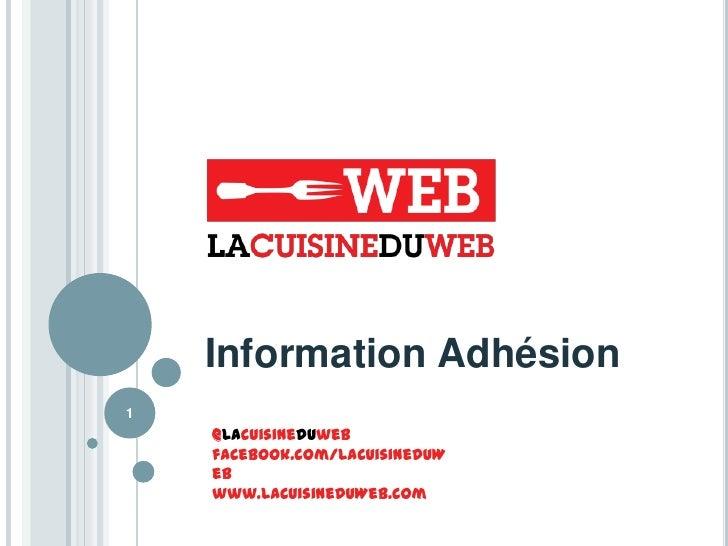 Information Adhésion1    @lacuisineduweb    facebook.com/LaCuisineDuW    eb    www.LaCuisineDuWeb.com