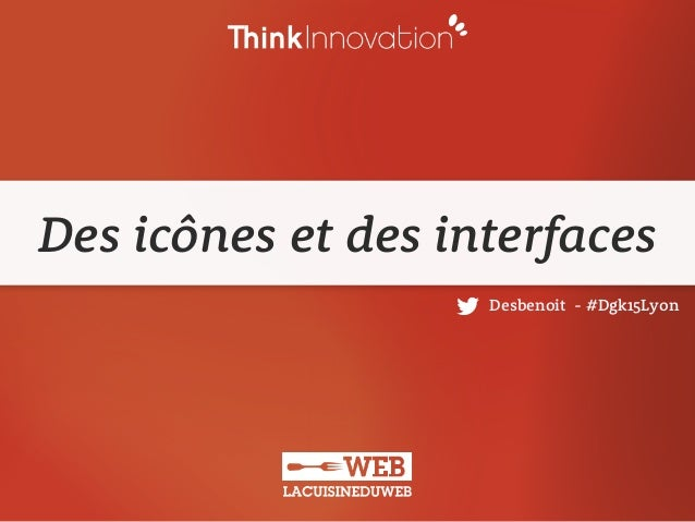 Des icônes et des interfaces                    Desbenoit - #Dgk15Lyon