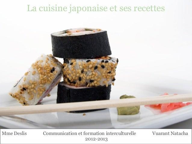 La cuisine japonaise et ses recettesMme Deslis   Communication et formation interculturelle   Vuarant Natacha             ...