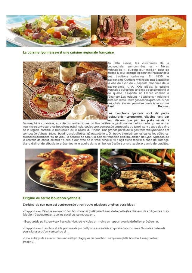 La cuisine lyonnaise est une cuisine régionale française Au XIXe siècle, les cuisinières de la bourgeoisie, surnommées les...