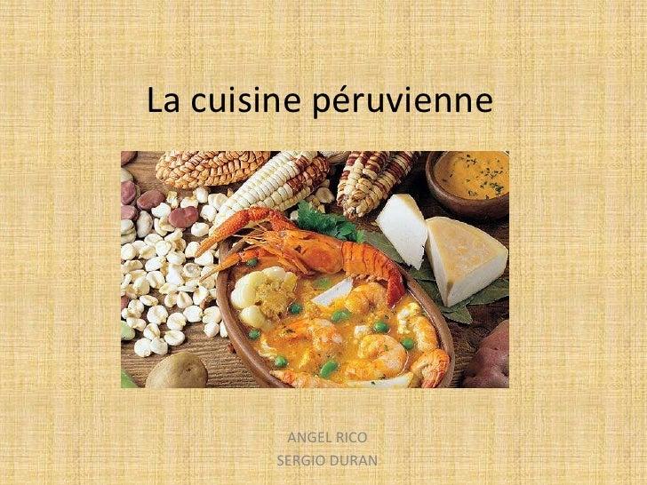 La cuisine p ruvienne - La cuisine peruvienne ...