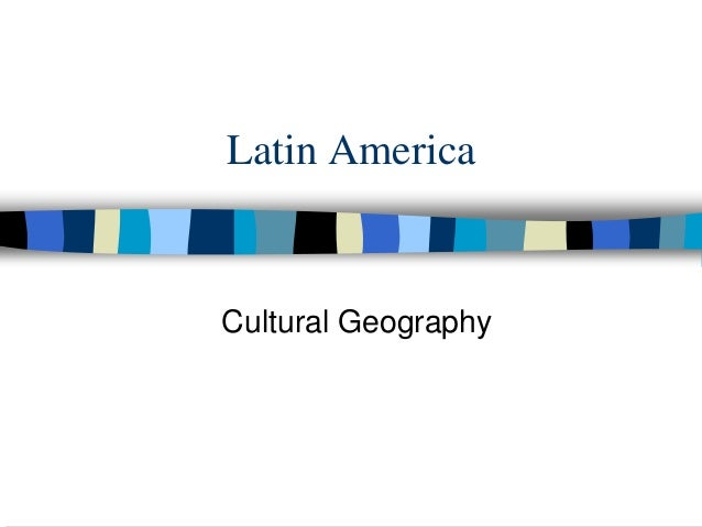 Latin America Cultural Geography