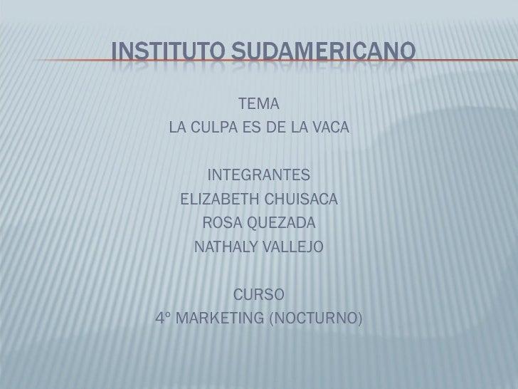 <ul><li>TEMA </li></ul><ul><li>LA CULPA ES DE LA VACA </li></ul><ul><li>INTEGRANTES </li></ul><ul><li>ELIZABETH CHUISACA <...