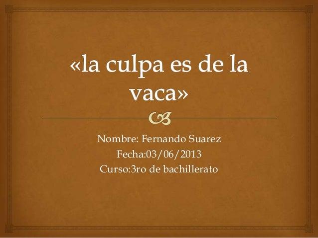 Nombre: Fernando SuarezFecha:03/06/2013Curso:3ro de bachillerato