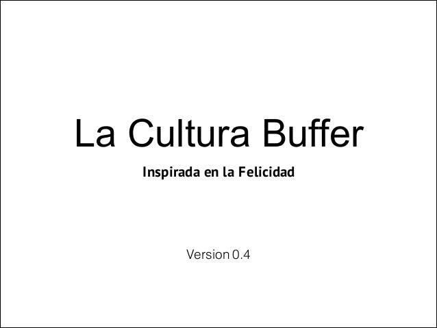 La Cultura Buffer! Inspirada en la Felicidad Version 0.4