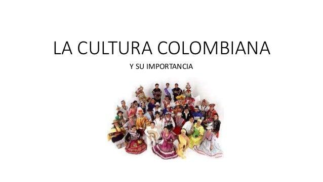 LA CULTURA COLOMBIANA Y SU IMPORTANCIA