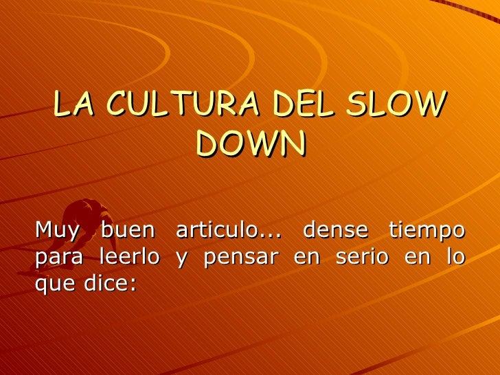 LA CULTURA DEL SLOW        DOWNMuy buen articulo... dense tiempopara leerlo y pensar en serio en loque dice: