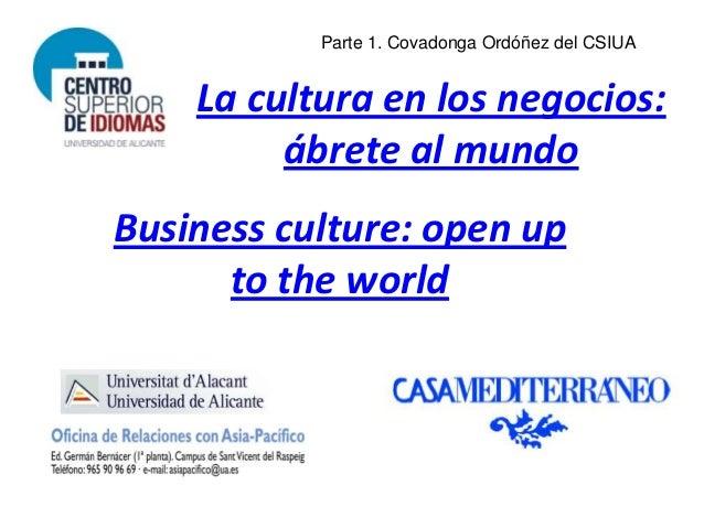 Parte 1. Covadonga Ordóñez del CSIUA    La cultura en los negocios:         ábrete al mundoBusiness culture: open up      ...