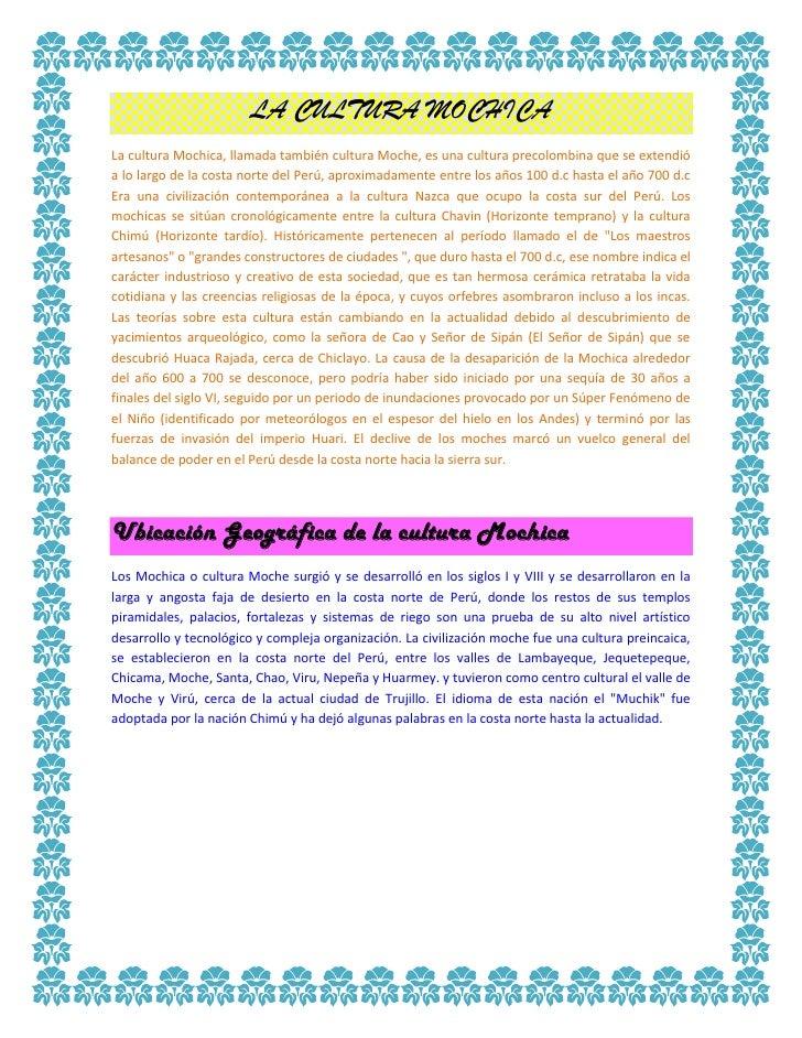 LA CULTURA MOCHICA<br />La cultura Mochica, llamada también cultura Moche, es una cultura precolombina que se extendió a l...