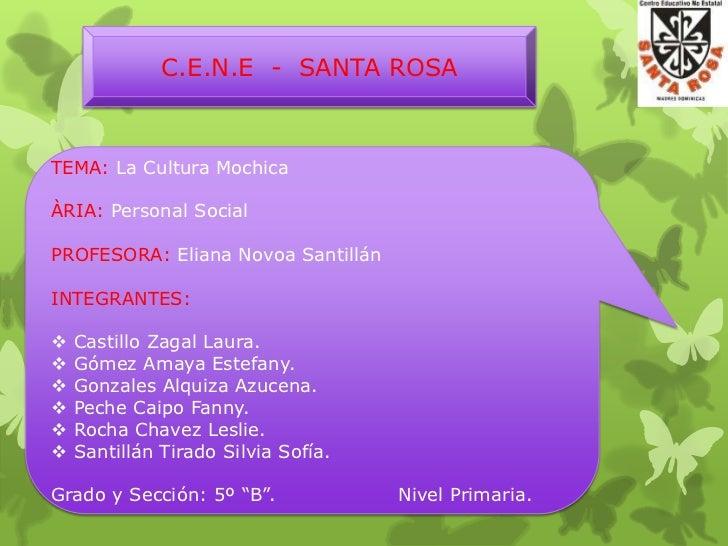 C.E.N.E - SANTA ROSATEMA: La Cultura MochicaÀRIA: Personal SocialPROFESORA: Eliana Novoa SantillánINTEGRANTES:   Castillo...