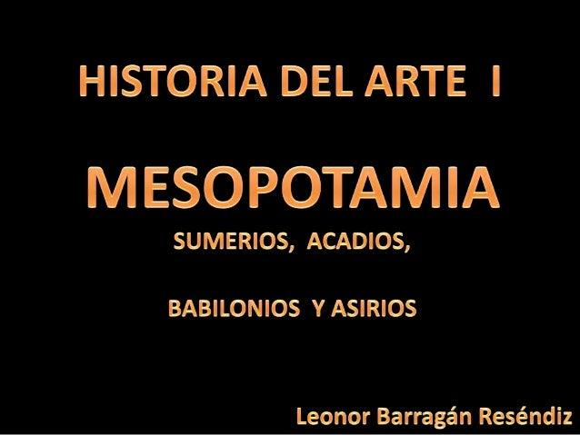 "Ver ""Arte: Mesopotamia"" en:http://www.youtube.com/watch?v=Re8SQDrNcRw&feature=related"