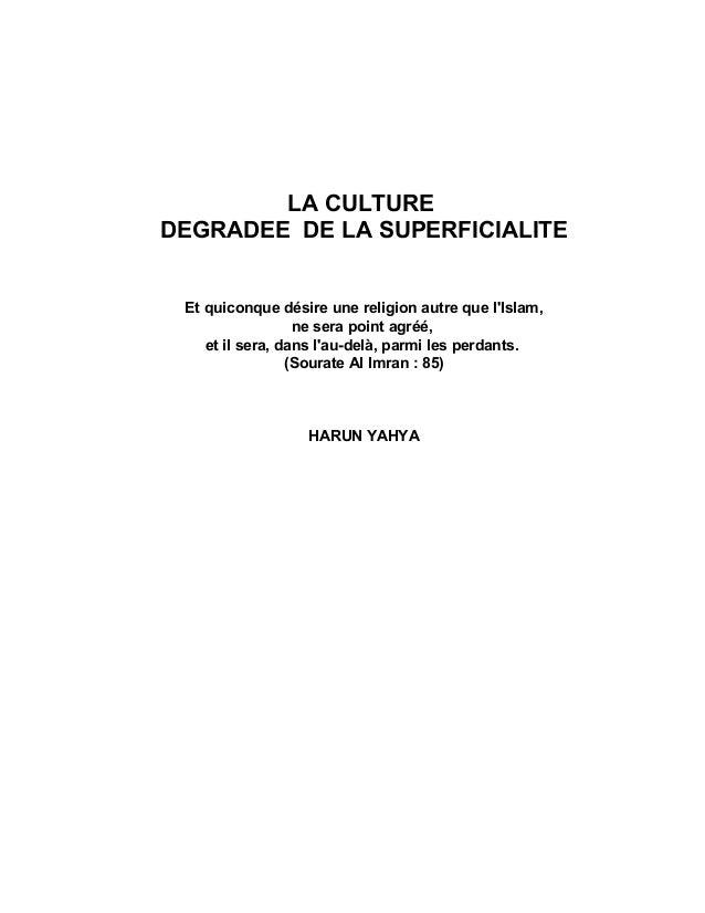 LA CULTURE DEGRADEE DE LA SUPERFICIALITE Et quiconque désire une religion autre que l'Islam, ne sera point agréé, et il se...